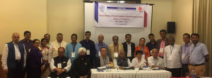 SARTUC Executive Board Meeting and Regional Workshop to Promote Formalization of Informal Economy and Present Situation of TU in South Asia in New Delhi, India on 29-30 August 2017